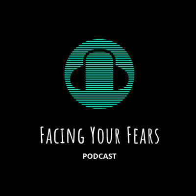 Facing Your Fears podcast