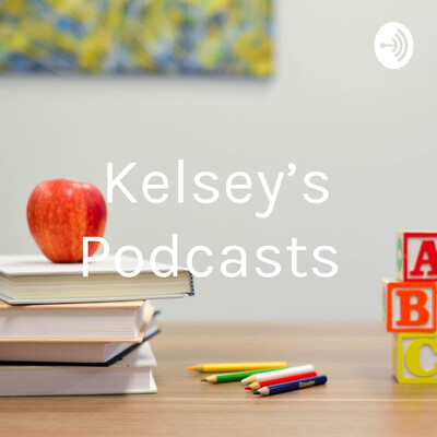 Kelsey's Podcasts