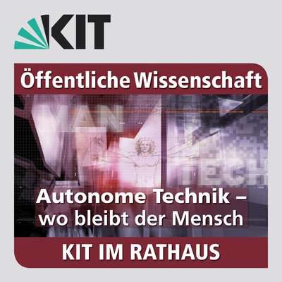 KIT im Rathaus: 12.07.2017: Autonome Technik - wo bleibt der Mensch?