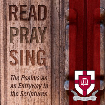 Read, Pray, Sing: The Psalms as an Entryway to the Scriptures