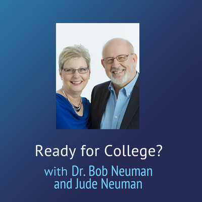 Ready For College? – Dr. Bob Neuman and Jude Neuman