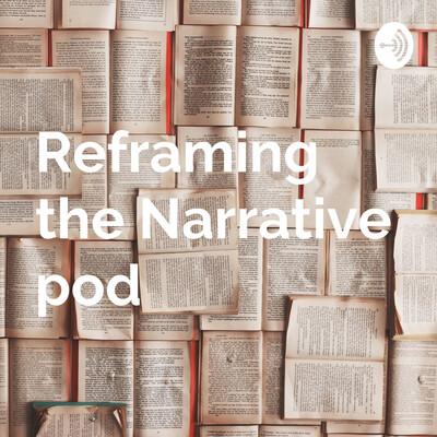 Reframing the Narrative pod