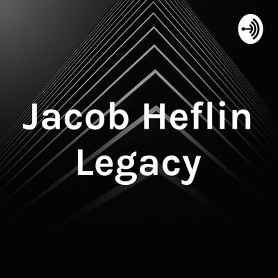 Jacob Heflin Legacy