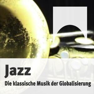 Jazz - Die klassische Musik der Globalisierung