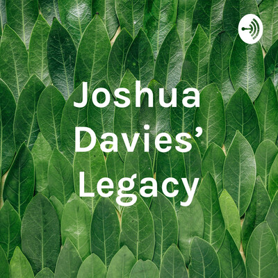 Joshua Davies' Legacy