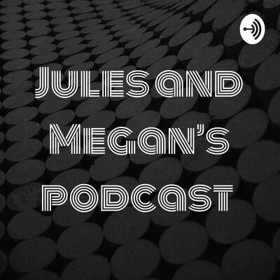 Jules and Megan's podcast