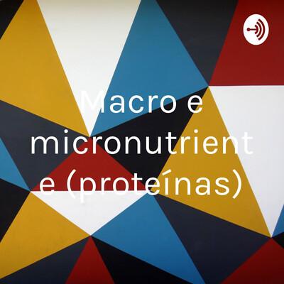 Macro e micronutriente (proteínas)