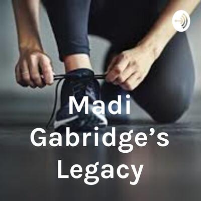 Madi Gabridge's Legacy