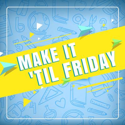 Make It 'Til Friday