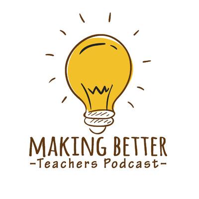 Making Better Teachers Podcast