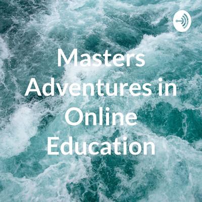 Masters Adventures in Online Education