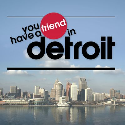 You Have a Friend in Detroit