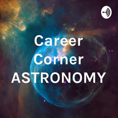 Career Corner ASTRONOMY