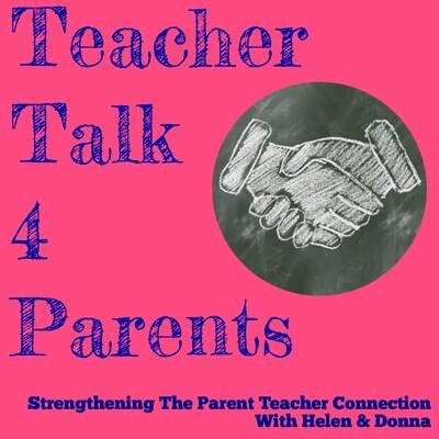 Teacher Talk 4 Parents: Strengthening The Parent Teacher Connection