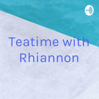 Teatime with Rhiannon