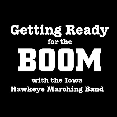 Getting Ready for the Boom: With the Iowa Hawkeye Marching Band