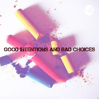 Good Intentions and Bad Choices