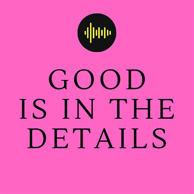 Good Is In The Details