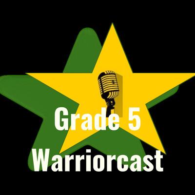 Grade 5 Warriorcast