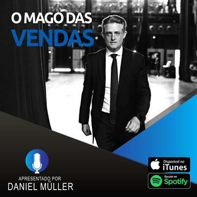 O Mago das Vendas: Podcast de Daniel Müller