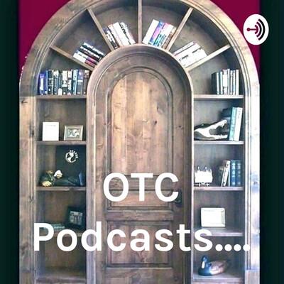 OTC Podcasts....