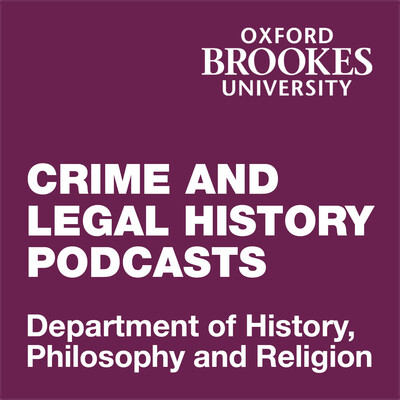 Oxford Brookes Crime and Legal History Research Group Podcasts