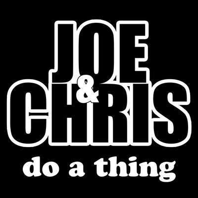 Joe & Chris Do a Thing