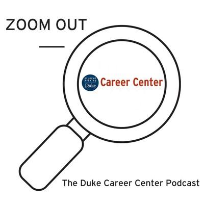 ZOOM OUT–Duke Career Center Podcast