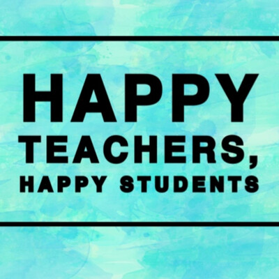 Happy Teachers, Happy Students