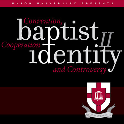 Baptist Identity II: Convention, Cooperation and Controversy