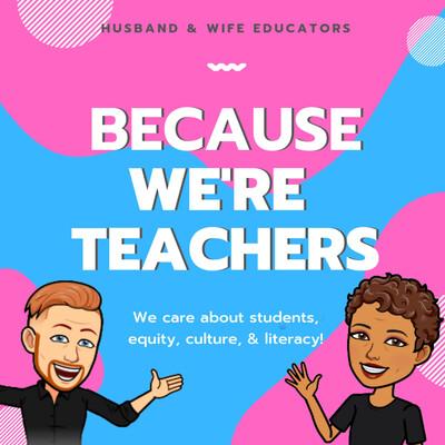 Because We're Teachers