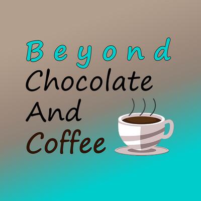 Beyond Chocolate and Coffee