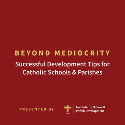 Beyond Mediocrity: Successful Development Tips for Catholic Schools and Parishes