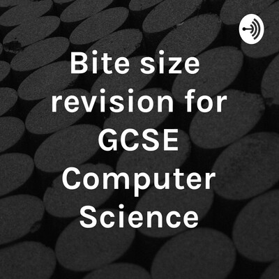 Bite size revision for GCSE Computer Science