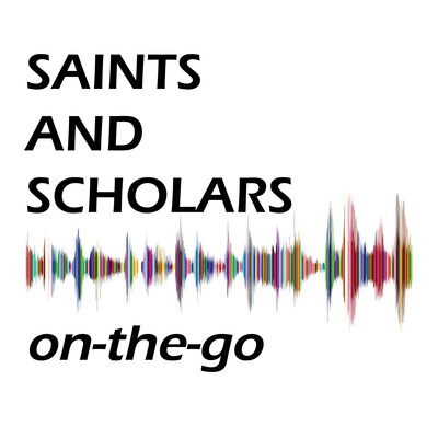 Saints and Scholars On-the-Go