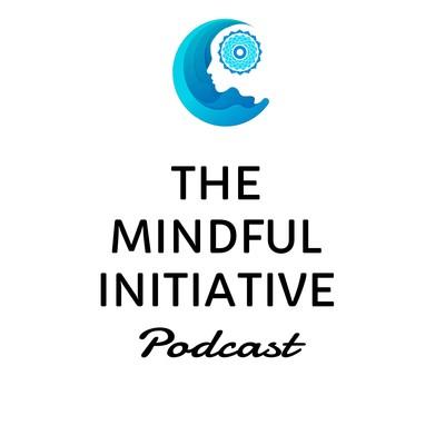 The Mindful Initiative Podcast