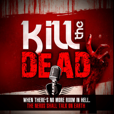 Kill The Dead Podcast