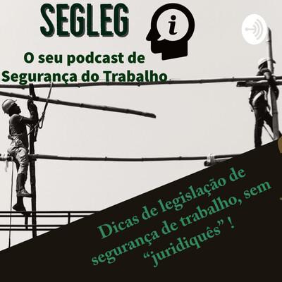 SEGLEG - O seu Podcast de Segurança do Trabalho