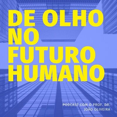 DE OLHO NO FUTURO HUMANO