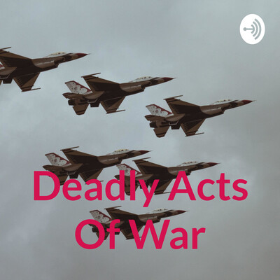 Deadly Acts Of War