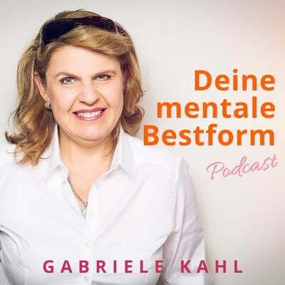 Deine mentale Bestform. Der Podcast für DICH mit Gabriele Kahl