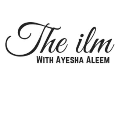 The Ilm with Ayesha Aleem