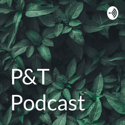 P&T Podcast