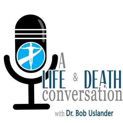 A Life & Death Conversation with Dr. Bob Uslander