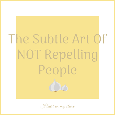 Ep 8: The Subtle Art Of NOT Repelling People
