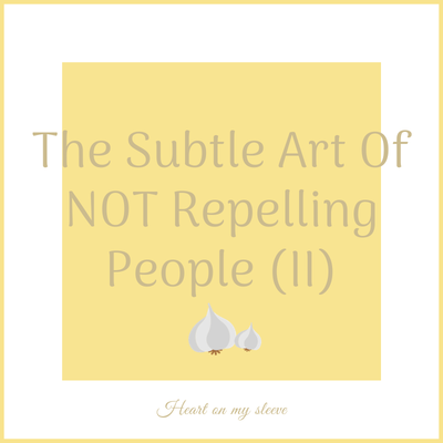 Ep 9: The Subtle Art Of NOT Repelling People (Part II)