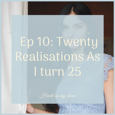 Ep 10: Twenty Realisations As I Turn 25