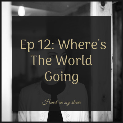 Ep 12: Where's The World Going?