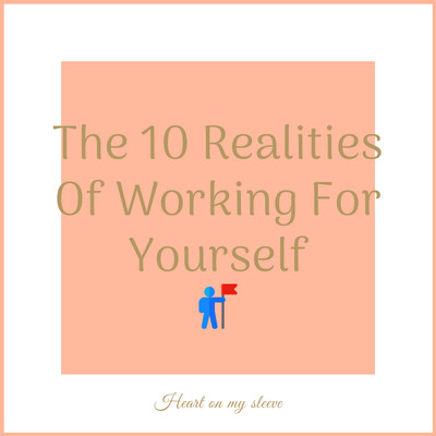 Ep 13: The 10 Realities Of Working For Yourself