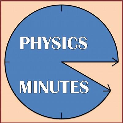 PHYSICS MINUTES!